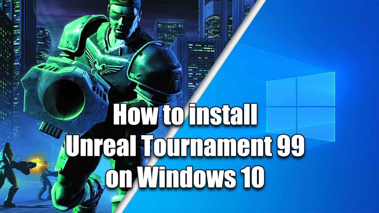How to install Unreal Tournament 99 on Windows 10, a very ...