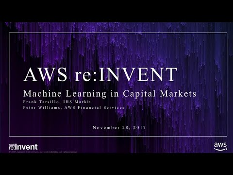 AWS re:Invent 2017: GPS: Machine Learning in Capital Markets (GPSTEC305)