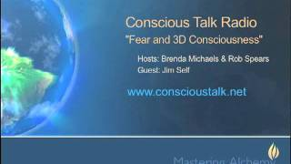 "Conscious Talk Radio, Jim Self Interview (2) - ""Fear and 3D Consciousness"""