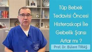 Tüp Bebek Tedavisi Öncesi Histeroskopi İle Gebelik Şansı Artar mı - Bülent TIRAŞ