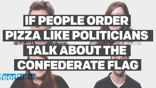 If People Order Pizza Like Politicians Talk About The Confederate Flag