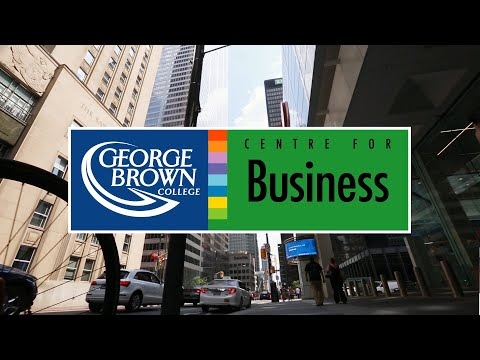 George Brown College: The Centre for Business Is Downtown Where Everything Happens!