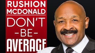 RUSHION MCDONALD - WHY ACCEPT AVERAGE, WHEN YOU CAN DO BETTER? How To Build Future Success | Part1/2