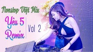 Yêu 5 Remix - Nonstop Việt Mix Đỉnh Cao Âm Nhạc 2017 - LK Nhạc Trẻ Tâm Trạng Hay Nhất 2017 Vol 2