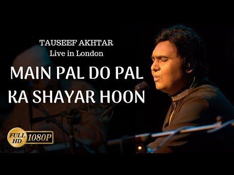 Main Pal Do Pal Ka Shayar Hoon | Tauseef Akhtar | Live in London