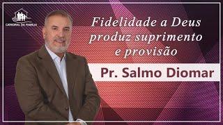 Fidelidade a Deus produz suprimento e provisão - Pr. Salmo Diomar - 24-06- 2020