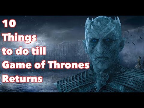 10 Things to do till Game Of Thrones Returns