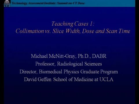 Teaching Cases I - Collimation vs  Slice Width, Coronal Quality, Dose and Scan Time