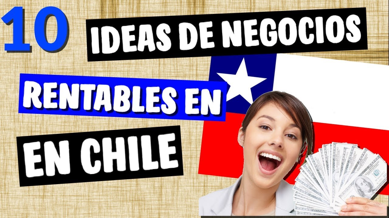 ✓ 10 Ideas de Negocios MAS Rentables en CHILE este 2018   YouTube