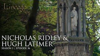 Nicolas Ridley & Hugh Latimer | Episode 36 | Lineage
