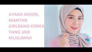 Download Video AYANA MOON, MANTAN GIRLBAND KOREA YANG JADI MUSLIMAH MP3 3GP MP4