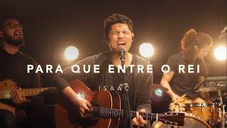 Para Que Entre O Rei • Isaac  Live