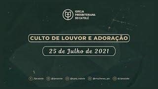 Culto de Louvor e Adoração - 25/07/2021