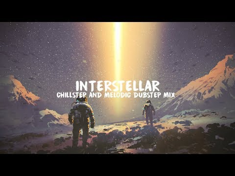 Interstellar | Epic Chillstep & Melodic Dubstep Mix