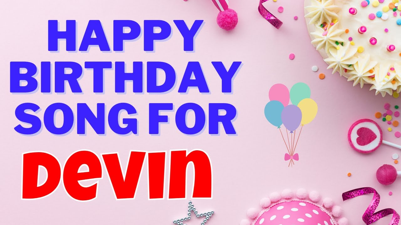 Happy Birthday Devin Song   Birthday Song for Devin   Happy Birthday Devin Song Download