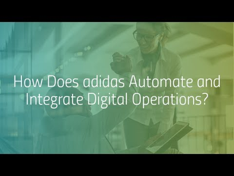 Digital Transformation: How Does Adidas Automate and Integrate Digital Operations