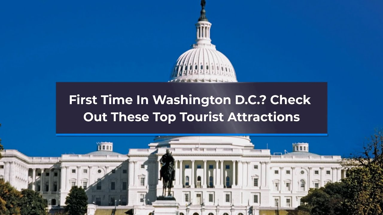 First Time In Washington D.C?  Check Out These Top Tourist Attractions