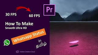 How To Make 60fps Whatsapp Status In Ultra HD Quality | Tutorial in Tamil