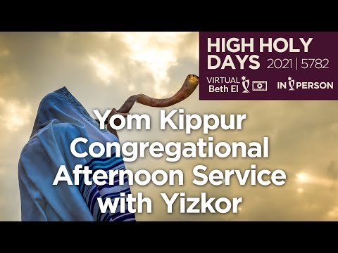 Yom Kippur Afternoon Service with Yizkor (High Holy Days 2021 | 5782)