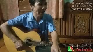 GUITAR BOLERO BÀI 01: Hướng dẫn điệm hát  BOLERO cơ bản Tone Rê Thứ (Dm)