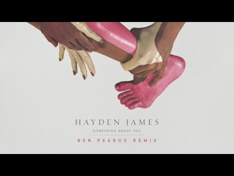 Hayden James - Something About You (Ben Pearce Remix)