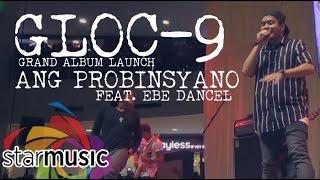Gloc-9 - Ang Probinsyano feat. Ebe Dancel (Album Launch)