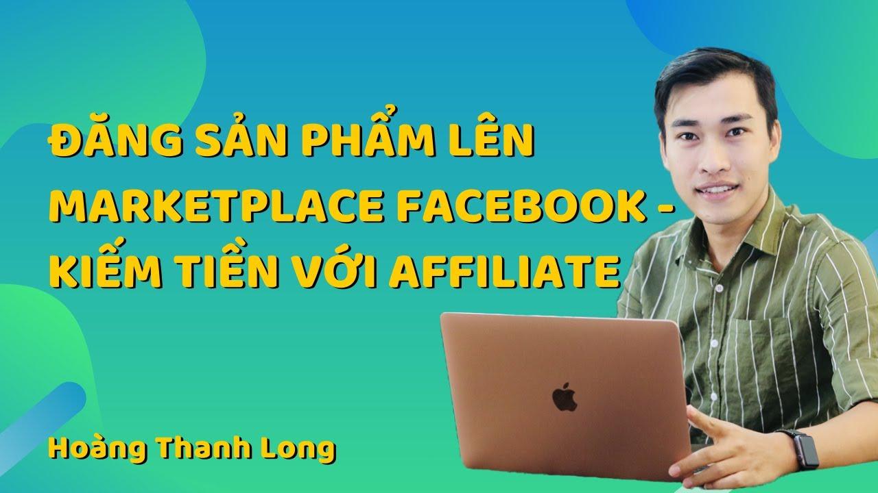 Kiếm tiền Online với Affiliate Marketing bằng cách đăng sản phẩm lên Marketplace của Facebook
