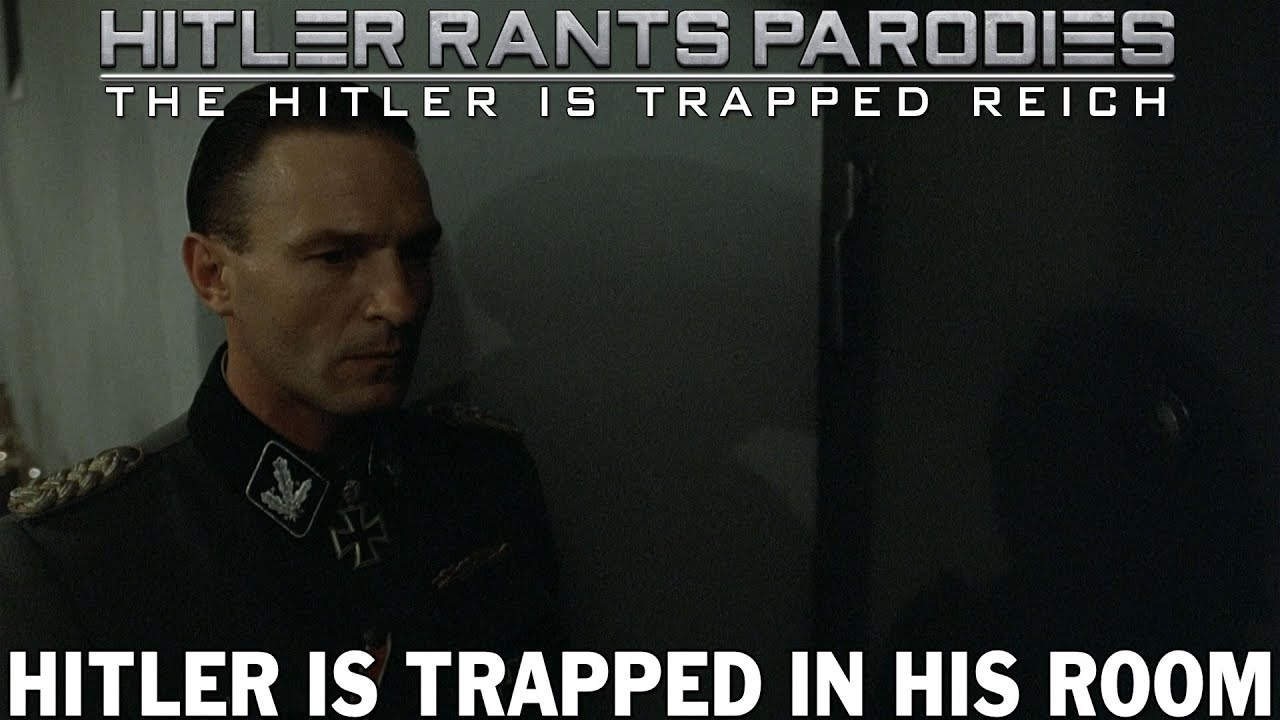 Hitler is trapped in his room