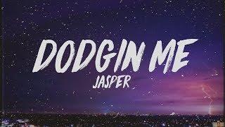 Jasper - Dodgin Me (Lyrics)