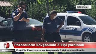 Ereğli'de Pazarcıların yer kavgasında 3 kişi yaralandı