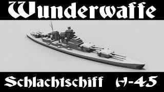 Wunderwaffe: Schlachtschiff H-45 / Чудо-оружие: Линкор Н-45