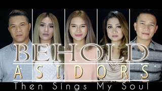 BEHOLD (Then Sings My Soul) - The AsidorS | 2017 Cover