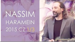 Nassim Haramein 2015 1/3 - The Connected Universe and the new view of vacuum
