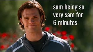 sam being so very sam for 6 minutes