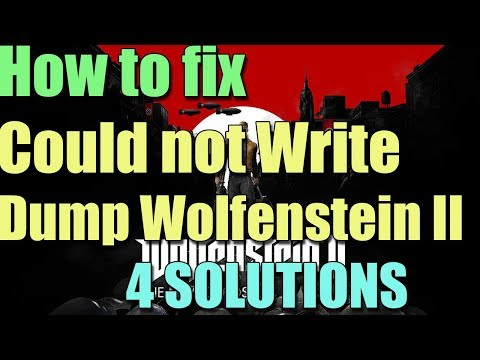 Fix Could Not Write Crash Dump in Wolfenstein II: The New Colossus I 4  SOLUTIONS 2018