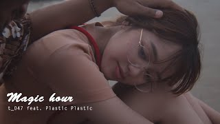 t_047 - Magic hour ( feat. Plastic Plastic )