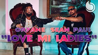 Oryane ft. Sean Paul - Love Mi Ladies (Official Music Video)