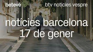 Notícies Barcelona (17 de gener) - btv notícies vespre   betevé