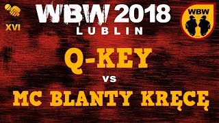 Q-KEY vs MC BLANTY KRĘCĘ  WBW 2018  Lublin (1/4) # freestyle battle