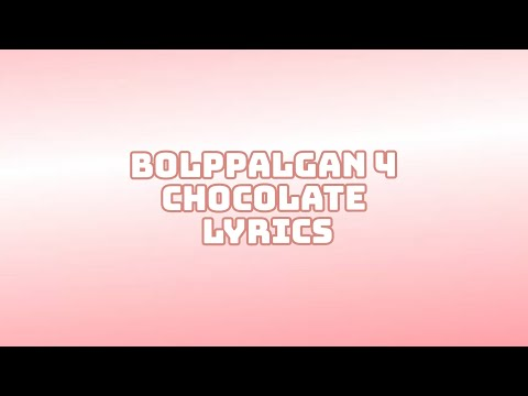 Bolbbalgan4 (볼빨간사춘기) - 초콜릿 (Chocolate) LYRICS [HAN/ROM/ENG]
