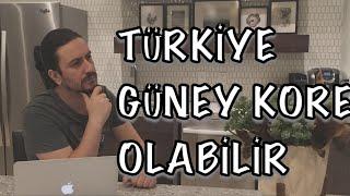 Türkiye Yeni Güney Kore Olabilir. Büyük Fırsat Kapımızda. Ama?
