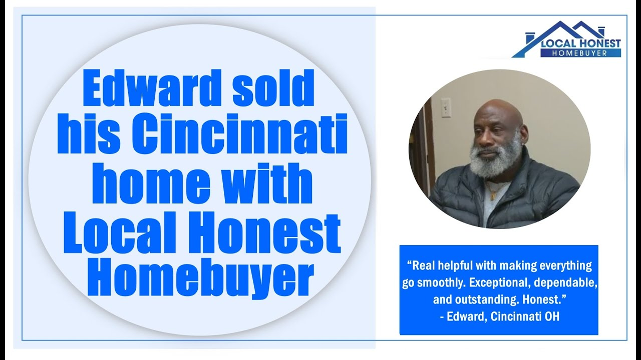 Edward sold his Cincinnati house to Local Honest Homebuyer fast for cash