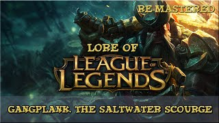 Lore of League of Legends - Gangplank, The Saltwater Scourge [Remastered]