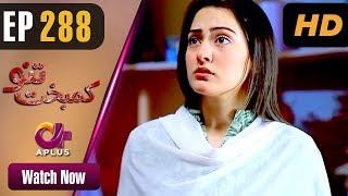 Kambakht Tanno - Episode 288 | Aplus Dramas | Nousheen Ahmed, Ali Josh | Pakistani Drama