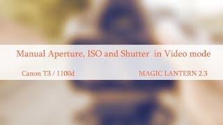Canon Eos 1100d/T3 - Movie Mode Manual Aperture, Shutter , Iso ( Magic Lantern V2.3)(Enable Manual Aperture , Shutter and Iso with Magic Lantern Magic Lantern V2.3 Free Download http://www.mediafire.com/download/xrd... Test Footage ..., 2014-05-18T20:16:35.000Z)