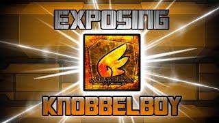 EXPOSING Knobbelboy