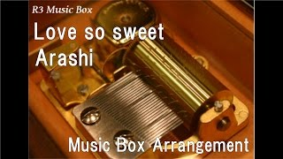 Love so sweet/Arashi [Music Box]