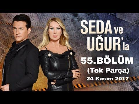 Seda ve Uğur'la 55.Bölüm   24 Kasım 2017