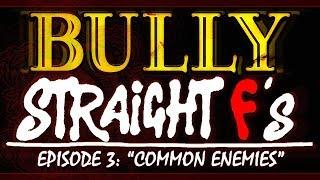 BULLY: Straight F's - Episode 3 (