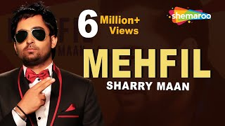 Mehfil | Sharry Maan | New Punjabi Songs 2017 | Shemaroo Punjabi